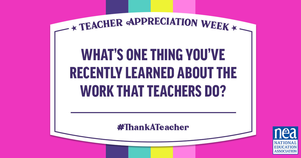 teacher appreciation week: one thing you learned about the work teachers do.